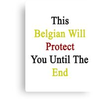 This Belgian Will Protect You Until The End  Canvas Print