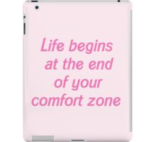 Life begins at the end of your comfort zone iPad Case/Skin