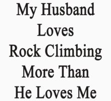 My Husband Loves Rock Climbing More Than He Loves Me  by supernova23