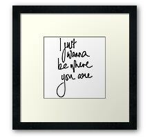 I just wanna be where you are Framed Print