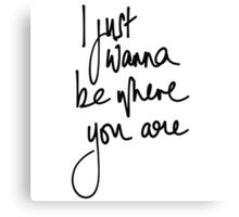 I just wanna be where you are Canvas Print