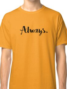 Always  Classic T-Shirt