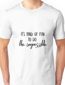 It's kind of fun to do the impossible Unisex T-Shirt