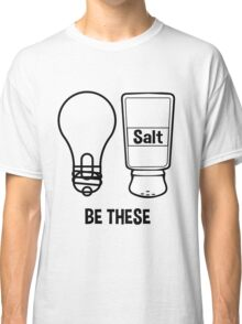Be these. Salt and Light Tshirt Classic T-Shirt