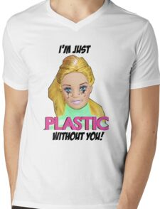 I'm Just Plastic Without You! Mens V-Neck T-Shirt