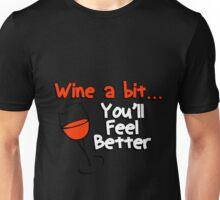 Wine a bit you'll feel better Unisex T-Shirt