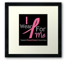 I WEAR PINK RIBBON FOR ME Framed Print