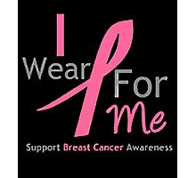 I WEAR PINK RIBBON FOR ME Photographic Print