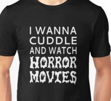 I Wanna Cuddle And Watch Horror Movies Unisex T-Shirt