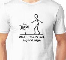 Well thats not a good sign Unisex T-Shirt