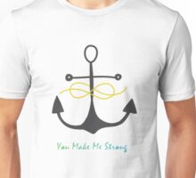 You Make Me Strong Unisex T-Shirt