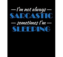 I'm not always sarcastic. Sometimes I'm sleeping Photographic Print