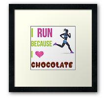 I RUN BECAUSE I LOVE CHOCOLATE Framed Print