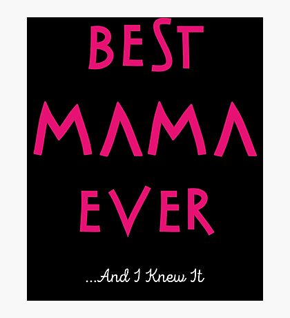 Best Mama Ever...And I Knew It Photographic Print