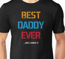 Best Daddy Ever...And I Knew It Unisex T-Shirt