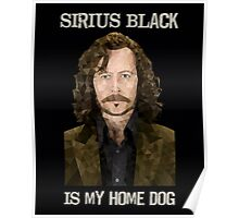 Sirius Black is My Home Dog Poster