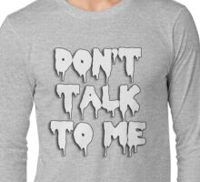 don't talk to me Long Sleeve T-Shirt
