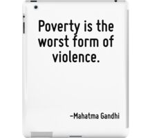 Poverty is the worst form of violence. iPad Case/Skin