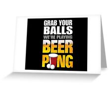 Grab Your Beer Pong Greeting Card