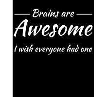 Brains are awesome! I wish everyone had one Photographic Print