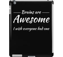 Brains are awesome! I wish everyone had one iPad Case/Skin