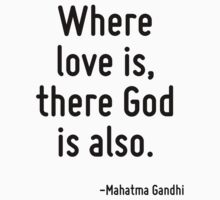 Where love is, there God is also. by Quotr