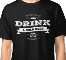 Keep Calm and Drink Cold Beer Classic T-Shirt