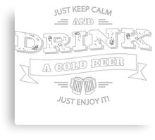Keep Calm and Drink Cold Beer Canvas Print