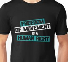 Freedom of Movement is a Human Right Unisex T-Shirt