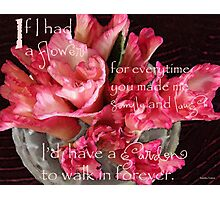 """If I Had A Flower ..."" Photographic Print"
