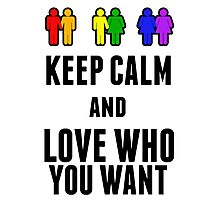 Keep calm and love who you want  Photographic Print