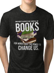 Always be careful of books Tri-blend T-Shirt