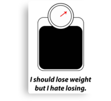 I should lose weight Canvas Print