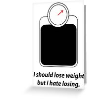 I should lose weight Greeting Card