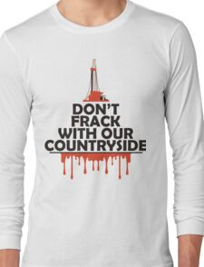 Don't Frack With Our Countryside Long Sleeve T-Shirt