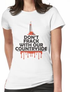 Don't Frack With Our Countryside Womens Fitted T-Shirt