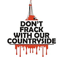 Don't Frack With Our Countryside Photographic Print