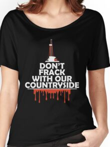 Don't Frack With Our Countryside Women's Relaxed Fit T-Shirt