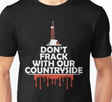 Don't Frack With Our Countryside Unisex T-Shirt