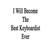 I Will Become The Best Keyboardist Ever  Photographic Print