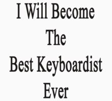 I Will Become The Best Keyboardist Ever  by supernova23