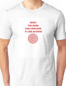 what the mind can conceive it can achieve Unisex T-Shirt