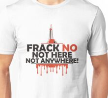 Frack NO - Not Here, Not Anywhere! Unisex T-Shirt