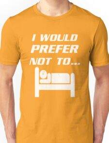 I Would Prefer Not To Funny Saying Unisex T-Shirt