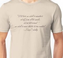 """It is true, we shall be monsters,  cut off from all the world;  but on that account  we shall be more attached to one another.""  - Mary Shelley Unisex T-Shirt"