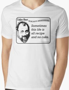 Sometimes this life is all recipe and no cake. Mens V-Neck T-Shirt