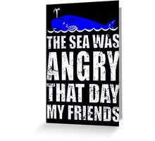 THE SEA WAS ANGRY THAT DAY MY FRIENDS SEINFELD Greeting Card