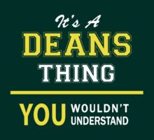 It's A DEANS thing, you wouldn't understand !! by satro