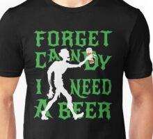 Forget Candy I Need A Beer Unisex T-Shirt