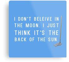 I Don't Believe in the Moon (Scrubs) - 2 Metal Print